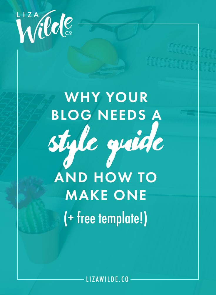 Why Your Blog Needs a Style Guide and How to Make One (Plus a free template!) from Liza Wilde Co.