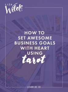 How to Set Awesome Business Goals with Heart Using Tarot on Liza Wilde Co.