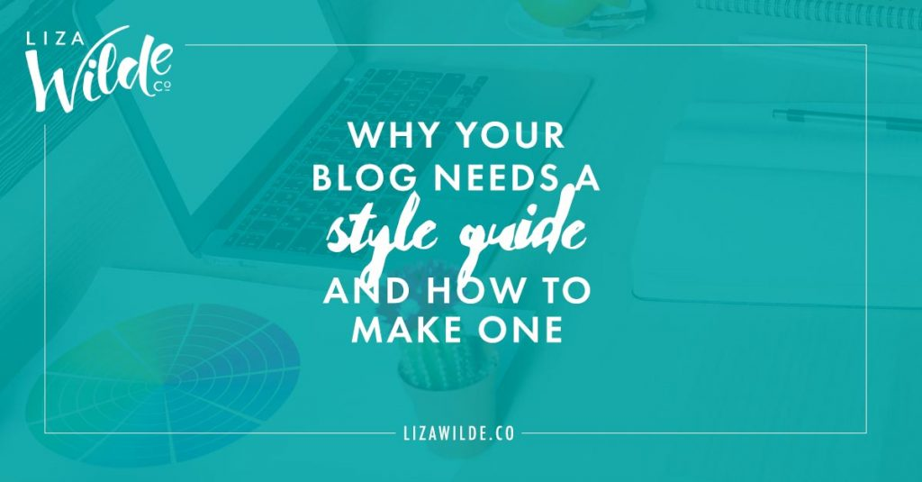 Why Your Blog Needs a Style Guide and How to Make One on Liza Wilde Co.