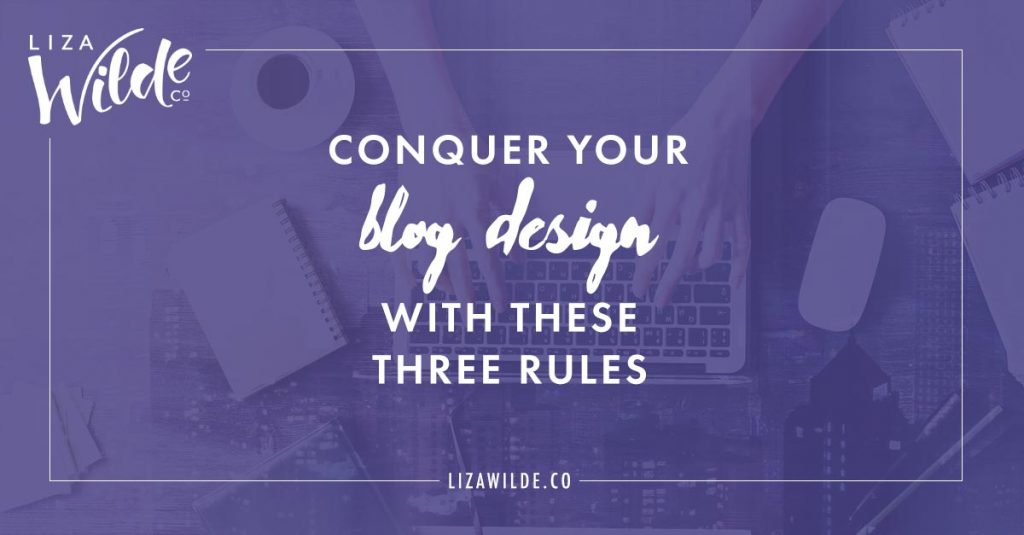Conquer Your Blog Design with These 3 Foundational Rules by Liza Wilde Co.